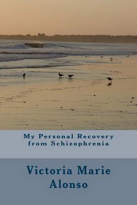 My Personal Recovery from Schizophrenia