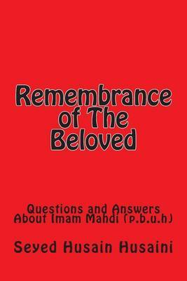 Remembrance of the Beloved: Questions and Answers about Imam Mahdi (P.B.U.H)