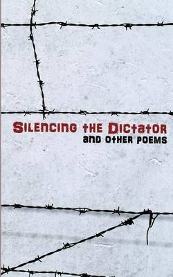 Silencing the Dictator: (And Other Poems)