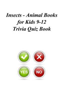 Insects - Animal Books for Kids 9-12 Trivia Quiz Book