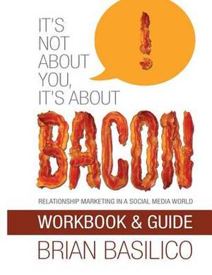 It's Not about You, It's about Bacon - Workbook & Guide