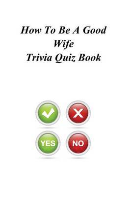 How to Be a Good Wife Trivia Quiz Book