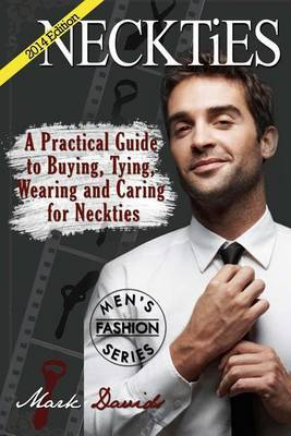 Neckties - A Practical Guide to Buying, Tying, Wearing and Caring for Neckties: (Full Color)