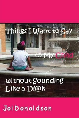 Things I Want to Say to My Child Without Sounding Like A D!@K