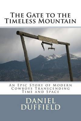 The Gate to the Timeless Mountain: An Epic Story of Modern Cowboys Transcending Time and Space