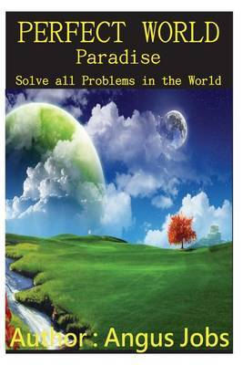 Perfect World I Paradise: Solve All Problems in the World
