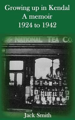 Growing Up in Kendal: A Memoir