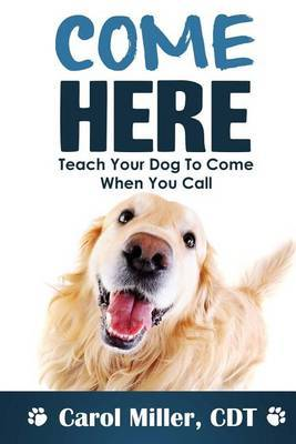 Come Here!: Teach Your Dog to Come When You Call