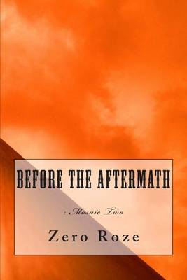 Before the Aftermath: : A Mosaic
