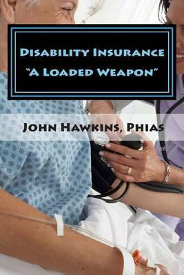 Disability Insurance  A Loaded Weapon
