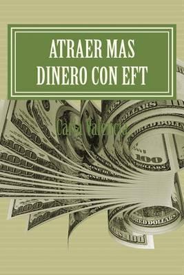 Atraer Mas Dinero Usando Eft: Protocolos Para Crear Mas Dinero