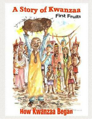 A Story of Kwanzaa: First Fruits: How the Kwanzaa Festival Began