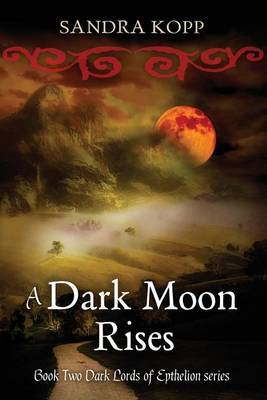 A Dark Moon Rises: Book 2 of the Dark Lords of Epthelion