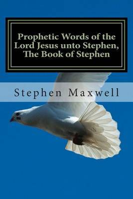 Prophetic Words of the Lord Jesus Unto Stephen, the Book of Stephen