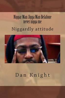 Niggar Man Jigga Man Belafone Never Nigga Me: Niggardly Attitude