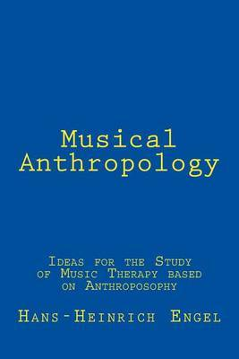 Musical Anthropology: Ideas for the Study of an Anthroposophical Music Therapy