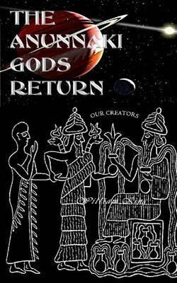The Anunnaki Gods Return