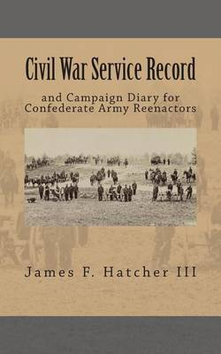 Civil War Service Record: And Campaign Diary for Confederate Army Reenactors