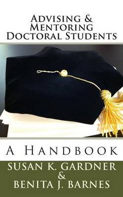Advising and Mentoring Doctoral Students: A Handbook
