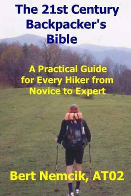 The 21st Century Backpacker's Bible: A Practical Guide for Every Hiker from Novice to Expert