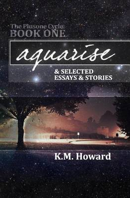 Aquarise: The Plusone Cycle Book One & Other Selections
