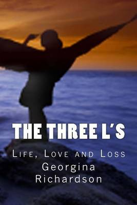 The Three L's: Life, Love and Loss