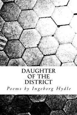 Daughter of the District: Poems by Ingeborg Hydle