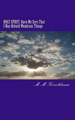 Holy Spirit, Open My Eyes That I May Behold Wondrous Things