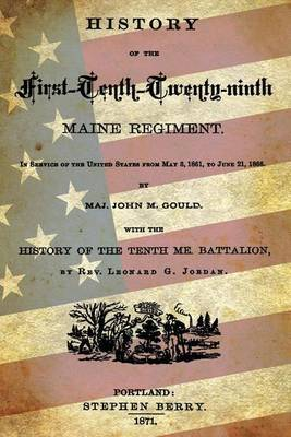 History of the First-Tenth-Twenty-Ninth Maine Regiment: In the Service of the United States from May 3, 1861, to June 21, 1866