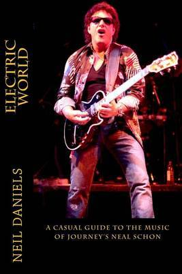 Electric World - A Casual Guide to the Music of Journey's Neal Schon