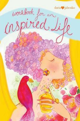 Workbook for an Inspired Life: Let Yourself Shine and Dream Big Dreams