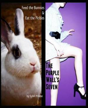 Feed the Bunnies & Eat the Pickles / The Purple Wall's Seven
