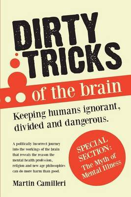 Dirty Tricks of the Brain: Keeping Humans Ignorant, Divided and Dangerous