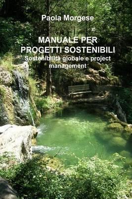 Manuale Per Progetti Sostenibili Sostenibilita Globale E Project Management