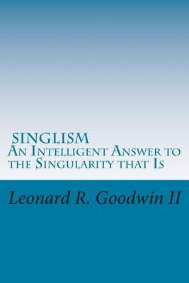 Singlism an Intelligent Answer to the Singularity That Is