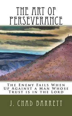 The Art of Perseverance: The Enemy Fails When Up Against a Man Whose Trust Is in the Lord