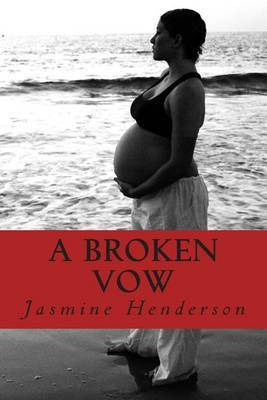 A Broken Vow: My Story from Virgin to Single Mom in 4 Months