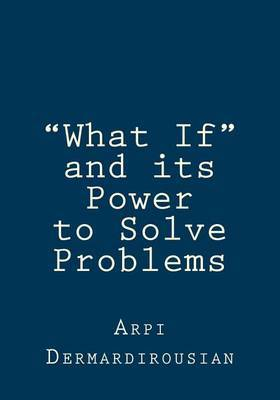 What If and Its Power to Solve Problems