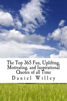 The Top 365 Fun, Uplifting, Motivating, and Inspirational Quotes of All Time
