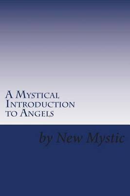 A Mystical Introduction to Angels: Getting to Know Kingdom Resources