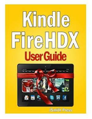 Kindle Fire Hdx User Guide: Master You Kindle Fire Hdx in No Time!