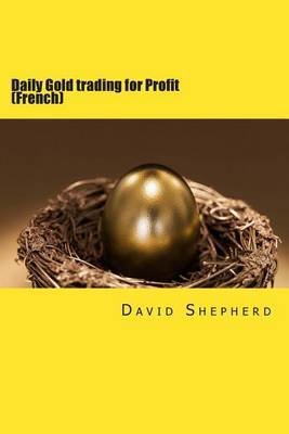 Daily Gold Trading for Profit: (French)
