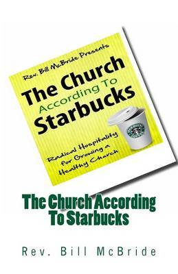 The Church According to Starbucks: Radical Hospitality for Growing a Healthy Church