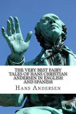 The Very Best Fairy Tales of Hans Christian Andersen in English and Spanish: (Bilingual Edition)