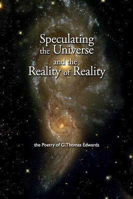 Speculating the Universe and the Reality of Reality: Poetry of G. Thomas Edwards