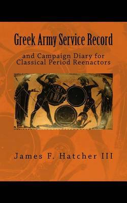 Greek Army Service Record: And Campaign Diary for Classical Period Reenactors