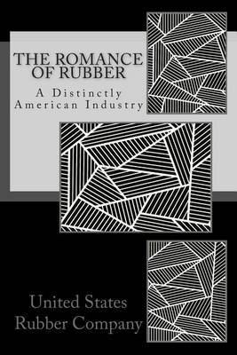 The Romance of Rubber: A Distinctly American Industry