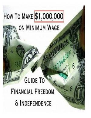How to Make $1,000,000 on Minimum Wage: Guide to Financial Freedom and Independence