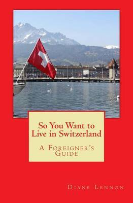 So You Want to Live in Switzerland: A Foreigner's Guide