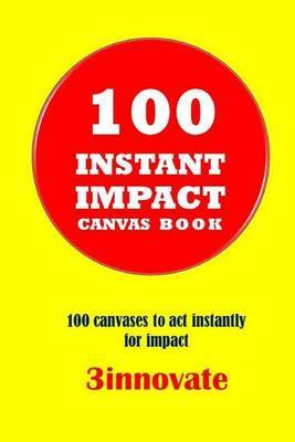 100 Instant Impact Canvas Book: 100 Canvases to ACT Instantly for Impact